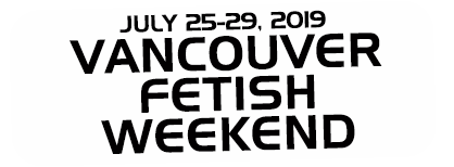 Vancouver Fetish Weekend | July 25-29, 2019