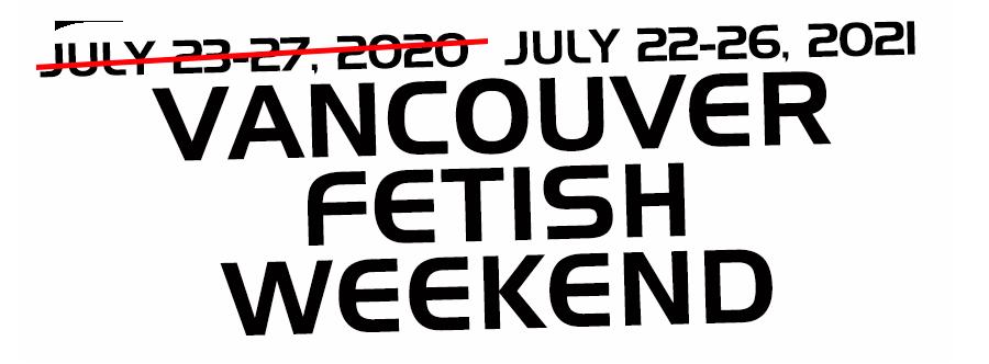 Vancouver Fetish Weekend   July 22-26, 2021