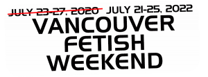 Vancouver Fetish Weekend | July 21-25, 2022